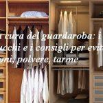 La cura del guardaroba: i trucchi e i consigli per evitare aloni, polvere, tarme