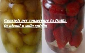 Consigli per conservare la frutta in alcool o sotto spirito