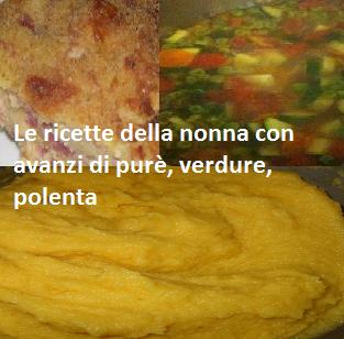 Le ricette della nonna con avanzi di purè, verdure, polenta