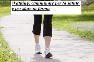 Walking, camminare per la salute e per stare in forma
