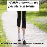 Walking camminare per la salute e per stare in forma
