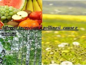 Allergie incrociate e pollinosi  cause e sintomi