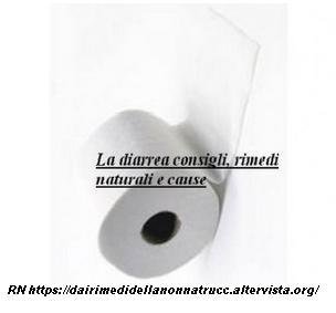La diarrea consigli, rimedi naturali e cause