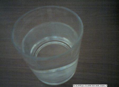 Per la bellezza e la salute bere tanta Acqua, il rimedio naturale per tutto il corpo