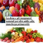 La dieta e gli integratori naturali per dire addio alla stanchezza primaverile