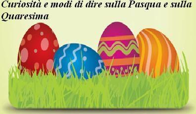 Curiosità e modi di dire sulla Pasqua e sulla Quaresima