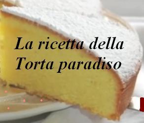 La ricetta della torta paradiso