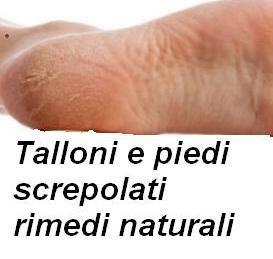 Talloni e piedi screpolati i rimedi naturali